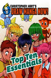 Top Ten Essentials: Christopher Hart's Draw Manga Now! by Christopher Hart