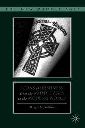 Icons of Irishness from the Middle Ages to the Modern World by Maggie M Williams