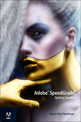 Adobe SpeedGrade by Alexis Van Hurkman