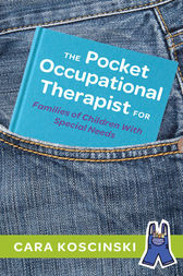 The Pocket Occupational Therapist for Families of Children With Special Needs by Cara Koscinski