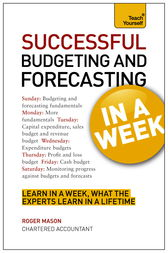 Successful Budgeting and Forecasting in a Week: Teach Yourself by Roger Mason