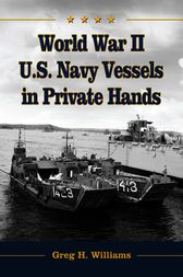World War II U.S. Navy Vessels in Private Hands by Greg H. Williams