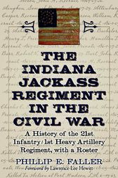 The Indiana Jackass Regiment in the Civil War by Phillip E. Faller