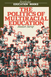The Politics Of Multiracial Education by Madan Sarup