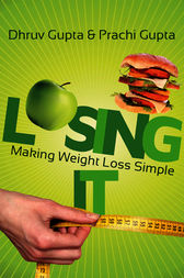 Losing It! Making Weight Loss Simple by Prachi Gupta