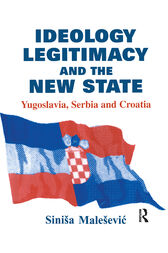 Ideology, Legitimacy and the New State by Sinisa Malesevic