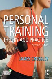 Personal Training: Theory and Practice, Second Edition by James Crossley