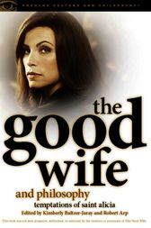 The Good Wife and Philosophy by Kimberly Baltzer-Jaray