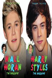 Harry Styles & Niall Horan: The Biography - Choose Your Favourite Member of One Direction by Sarah Oliver