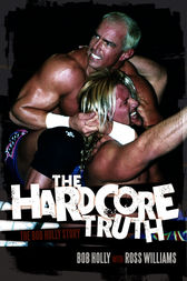 The Hardcore Truth by Bob Holly