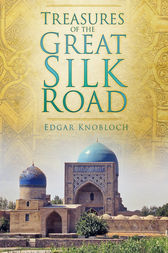 Treasures of the Great Silk Road by Edgar Knobloch