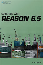 Going Pro with Reason 6.5 by G.W. Childs