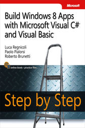 Build Windows 8 Apps with Microsoft Visual C# and Visual Basic Step by Step by Luca Regnicoli