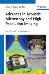 Advances in Acoustic Microscopy and High Resolution Imaging by Roman Gr. Maev