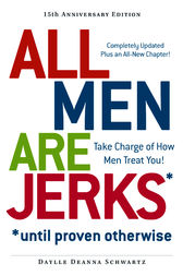 All Men Are Jerks - Until Proven Otherwise, 15th Anniversary Edition by Daylle Deanna Schwartz