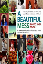 A Beautiful Mess Photo Idea Book by Elsie Larson