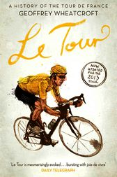 Le Tour: A History of the Tour de France by Geoffrey Wheatcroft