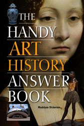 The Handy Art History Answer Book by Madelynn Dickerson