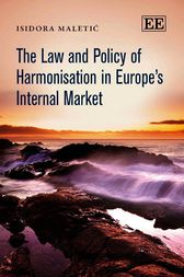 The Law and Policy of Harmonisation in Europe's Internal Market by Isidora Maletic
