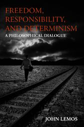 Freedom, Responsibility, and Determinism by John Lemos