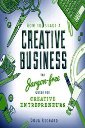 How To Start a Creative Business by Doug Richard