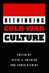 Rethinking Cold War Culture by Peter J. Kuznick