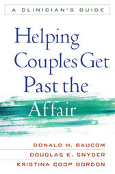 Helping Couples Get Past the Affair by Donald H. Baucom