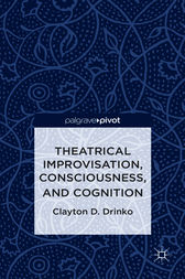 Theatrical Improvisation, Consciousness, and Cognition by Clayton D. Drinko