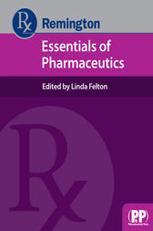 Remington Essentials of Pharmaceutics by Linda Felton