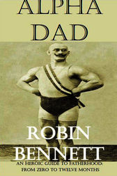 Alpha Dad by Robin Bennett