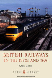 British Railways in the 1970s and '80s by Greg Morse
