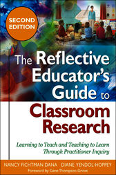 The Reflective Educator's Guide to Classroom Research by Nancy Fichtman Dana
