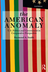 The American Anomaly: U.S. Politics and Government in Comparative Perspective, 3rd Edition by Raymond A. Smith