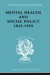 Mental Health and Social Policy, 1845-1959 by Kathleen Jones