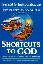 Shortcuts to God by Gerald G. Jampolsky