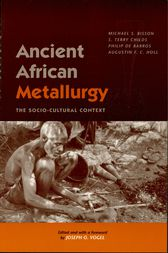 Ancient African Metallurgy by Michael S. Bisson