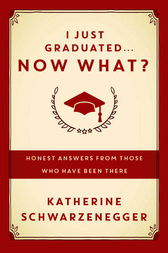 I Just Graduated ... Now What? by Katherine Schwarzenegger