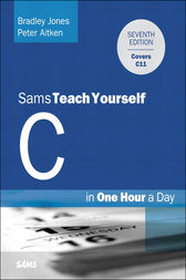C Programming in One Hour a Day, Sams Teach Yourself by Bradley L. Jones
