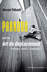 Parkour and the Art du déplacement by Vincent Thibault