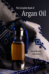 The Complete Book of Argan Oil by Ahmed Belmekki