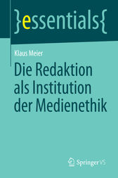 Die Redaktion als Institution der Medienethik by Klaus Meier
