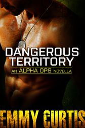 Dangerous Territory: An Alpha Ops novella by Emmy Curtis