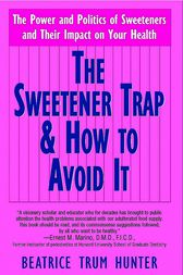 The Sweetner Trap and How to Avoid It by Beatrice Trum Hunter