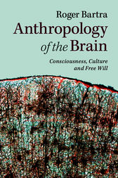 Anthropology of the Brain by Roger Bartra