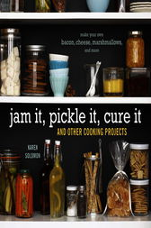 Jam It, Pickle It, Cure It by Karen Solomon