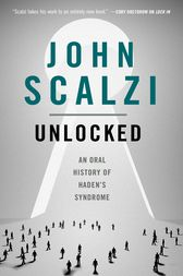 Unlocked: An Oral History of Haden's Syndrome by John Scalzi