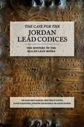 The Case for the Jordan Lead Codices by David Elkington