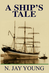 A Ship's Tale by N. Jay Young