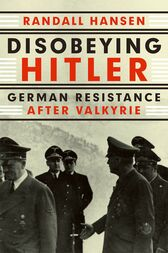 Disobeying Hitler by Randall Hansen