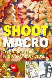 Shoot Macro by Stan Sholik